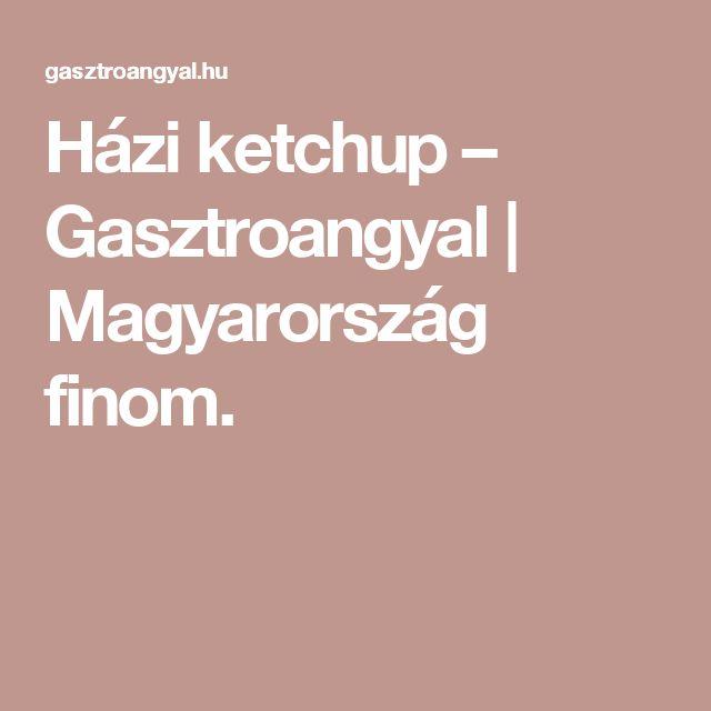 Házi ketchup – Gasztroangyal | Magyarország finom.