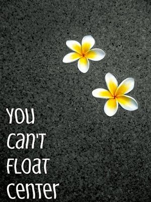 you can't float center