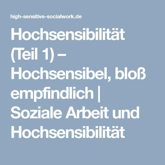 Hochsensibilität (Teil 1) – Hochsensibel, bloß empfindlich | Soziale Arbeit und Hochsensibilität