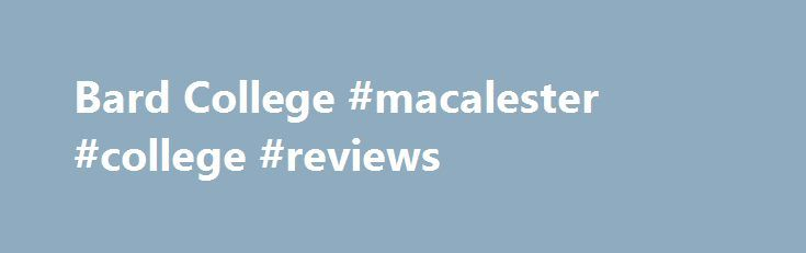 Bard College #macalester #college #reviews http://omaha.remmont.com/bard-college-macalester-college-reviews/  # Bard College News Notes Bard College Held its 157th commencement on Saturday, May 27, 2017.Live Webcast at 2:30pm The commencement address was given by U.S. Representative John Lewis, who received an honorary doctorate of civil law. Honorary degrees were also awarded to classicist Mary Beard, computer scientist Erik D. Demaine, West Point Dean and Brigadier General Cindy R. Jebb…
