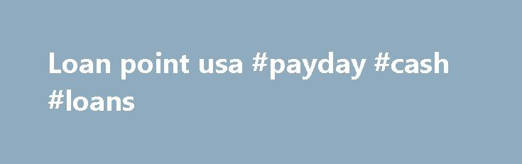 Loan point usa #payday #cash #loans http://loan-credit.remmont.com/loan-point-usa-payday-cash-loans/  #loan point usa # compare-cash-advance.com Reviews compare-cash-advance.com . At this time, you'll find quantity of on line payday lenders in the US loan marketplace. These organizations are giving Three month payday loans which mean needy individuals have the mandatory profit below 24 hours for A few months or 90 days. Truly, loan class can be […]