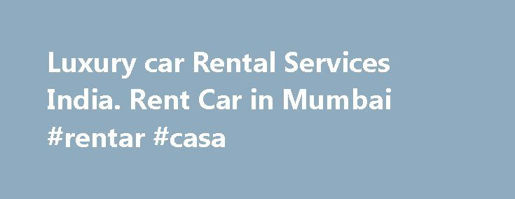 """Luxury car Rental Services India. Rent Car in Mumbai #rentar #casa http://rental.remmont.com/luxury-car-rental-services-india-rent-car-in-mumbai-rentar-casa/  #luxury car rentals # """"Where Outstanding Quality & Consistency in Services are NOT Chalta Hai Yaar"""" Luxury Limo is a 24-hour V.I.P. & Executive luxury chauffeured car service. We guarantee absolute discretion, reliability and professionalism providing an impeccable standard of service to companies and private individuals throughout…"""