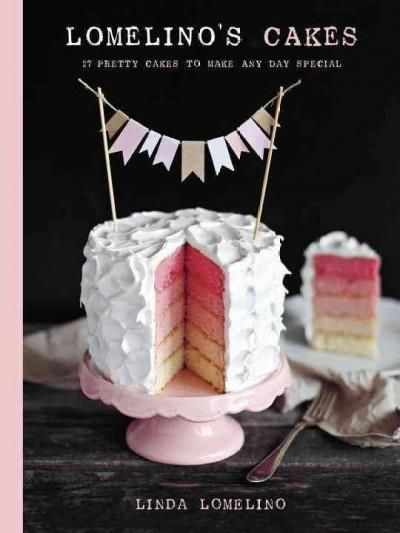 Lomelino's Cakes: 27 Pretty Cakes to Make Any Day Special