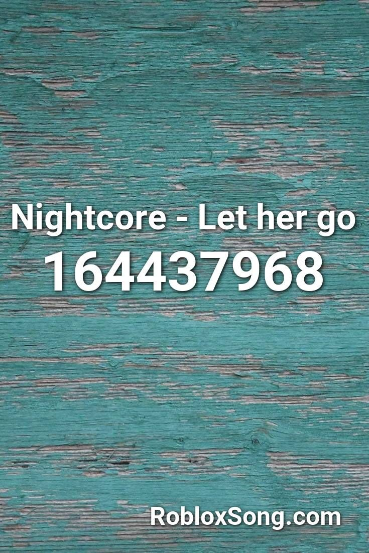 Nightcore Let Her Go Roblox Id Roblox Music Codes Roblox Songs Let Her Go