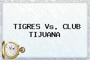 http://tecnoautos.com/wp-content/uploads/imagenes/tendencias/thumbs/tigres-vs-club-tijuana.jpg Tigres vs Tijuana. TIGRES Vs. CLUB TIJUANA, Enlaces, Imágenes, Videos y Tweets - http://tecnoautos.com/actualidad/tigres-vs-tijuana-tigres-vs-club-tijuana/