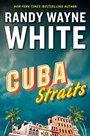 Cuba Straits, by Randy Wayne White | Booklist Online