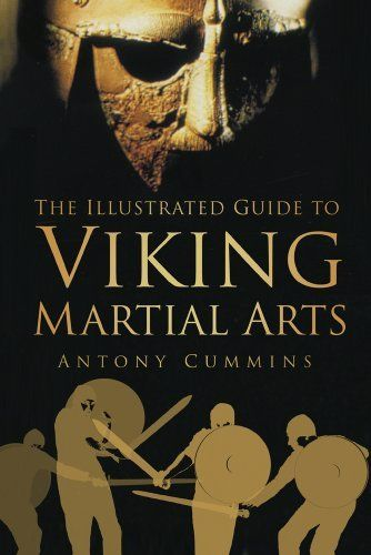 18 best martial arts books images on pinterest martial art ninja the illustrated guide to viking martial arts by antony cummins 1954 176 pages fandeluxe Image collections