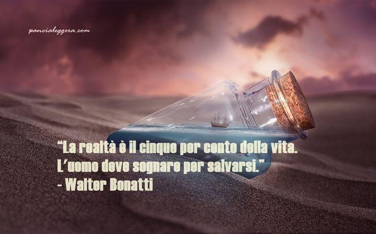 """#pensierodelgiorno""""La realtà è il cinque per cento della vita. L'uomo deve sognare per salvarsi."""" - Walter Bonatti"""