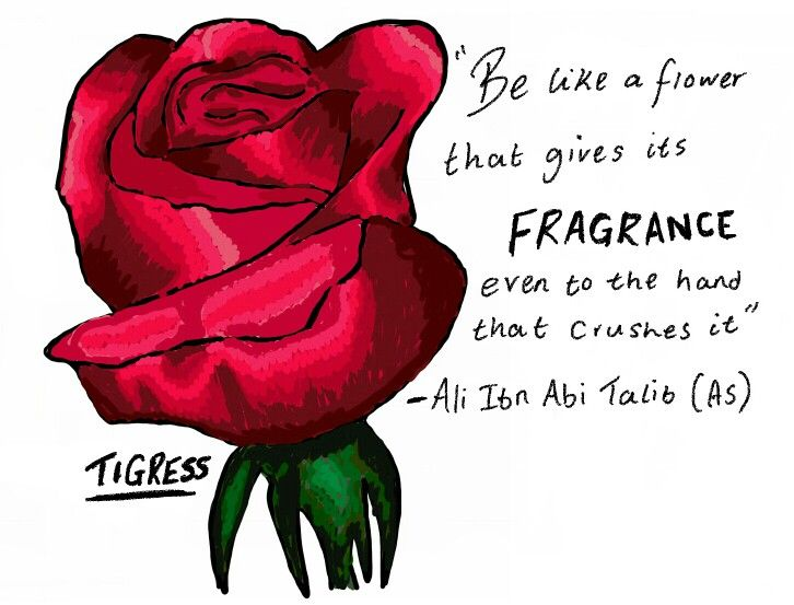 """Be like a flower that gives it's fragrance even to the hand that crushes it"""