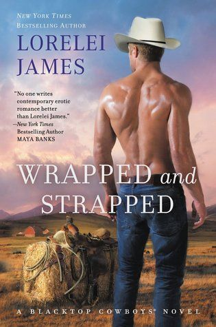 Wrapped and Strapped  (Blacktop Cowboys #7) by Lorelei James | November 3, 2015
