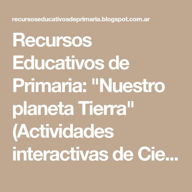 """Recursos Educativos de Primaria: """"Nuestro planeta Tierra"""" (Actividades interactivas de Ciencias Sociales de Primaria)"""