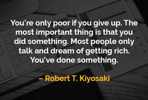 Kata-kata Motivasi Robert T. Kiyosaki: Menyerah Akan Menjadi Miskin