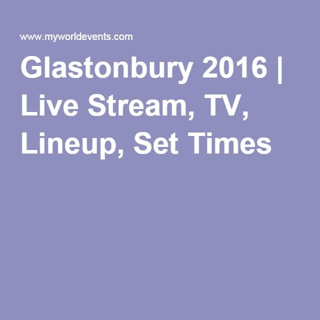 Glastonbury 2016 | Live Stream, TV, Lineup, Set Times