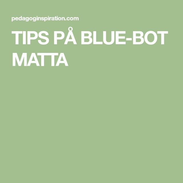 TIPS PÅ BLUE-BOT MATTA