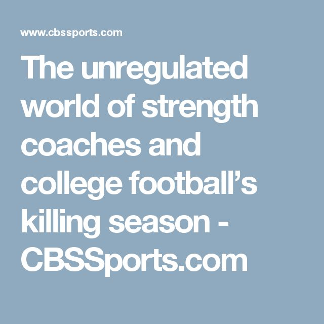 The unregulated world of strength coaches and college football's killing season - CBSSports.com