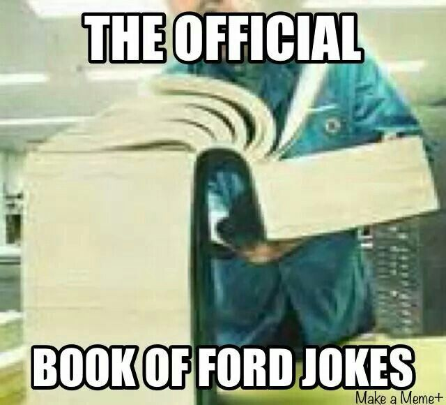 Hahaha ford jokes are the best.