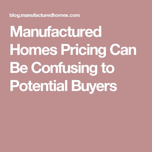 Manufactured Homes Pricing Can Be Confusing to Potential Buyers