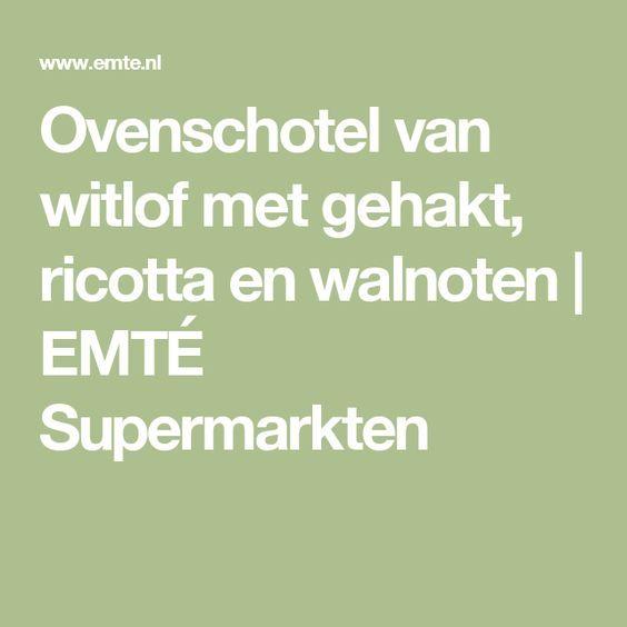 Ovenschotel van witlof met gehakt, ricotta en walnoten | EMTÉ Supermarkten