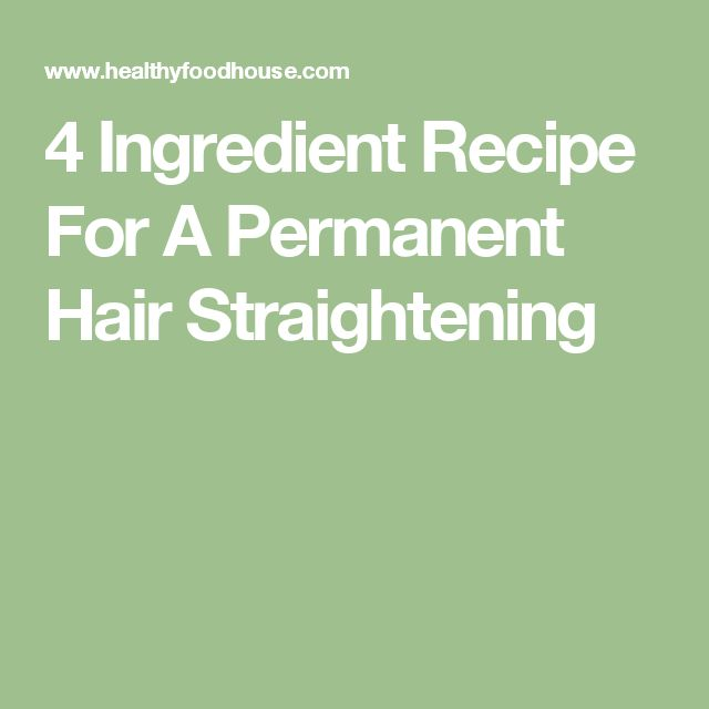 4 Ingredient Recipe For A Permanent Hair Straightening