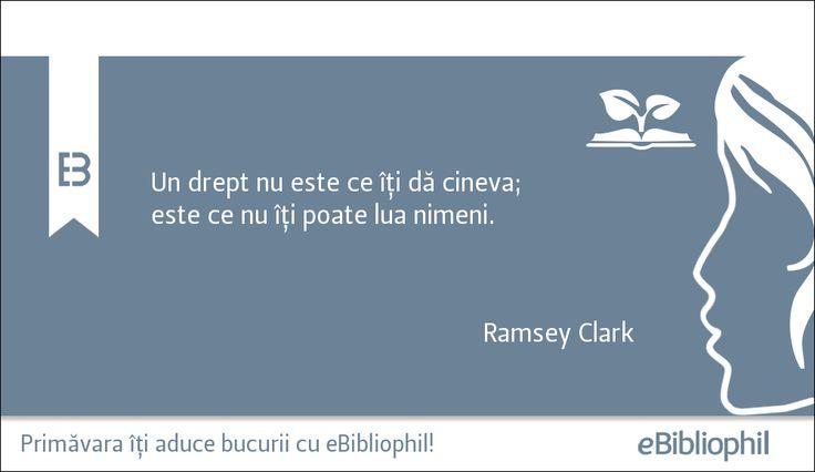 """""""Un drept nu este ce îți dă cineva; este ce nu îți poate lua nimeni."""" Ramsey Clark"""