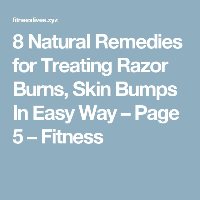 8 Natural Remedies for Treating Razor Burns, Skin Bumps In Easy Way – Page 5 – Fitness
