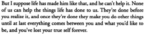 from Long Day's Journey Into Night...  I'm so glad these words don't have to be true for ANYONE, but oh, does he ever describe life in a dark and fallen world!