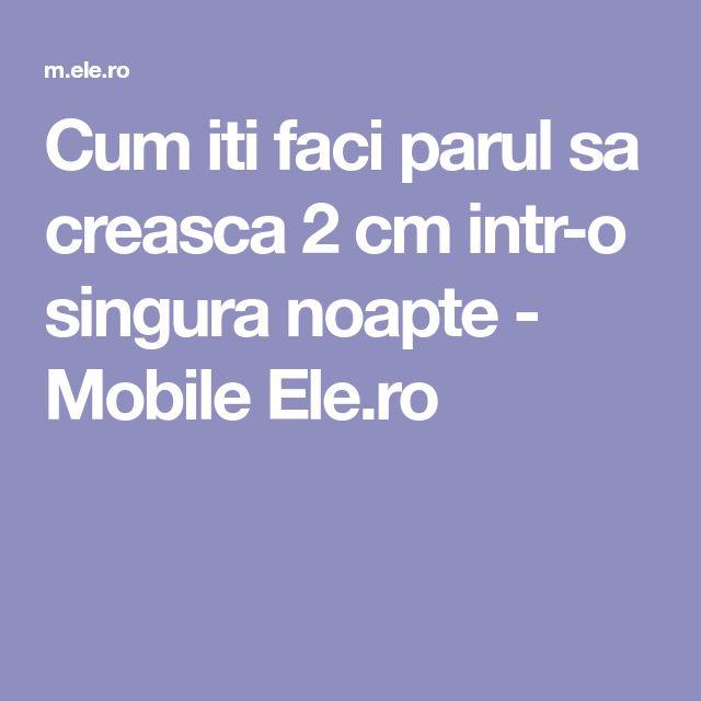 Cum iti faci parul sa creasca 2 cm intr-o singura noapte - Mobile Ele.ro