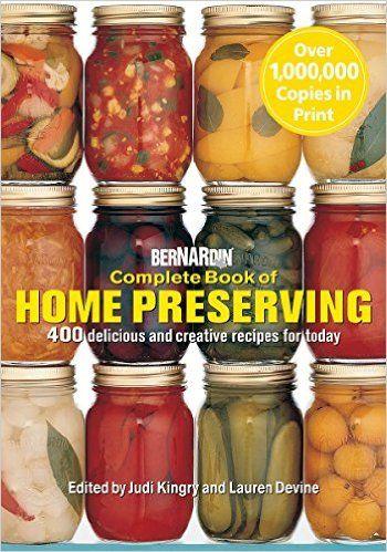 Bernardin Complete Book of Home Preserving: 400 Delicious and Creative Recipes for Today: Judi Kingry, Lauren Devine: 9780778801375: Books - Amazon.ca