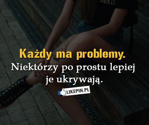 Każdy ma problemy... #cytaty #demotywatory #likepinpl #sentencje #kwejk