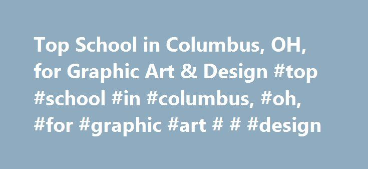 Top School in Columbus, OH, for Graphic Art & Design #top #school #in #columbus, #oh, #for #graphic #art # # #design http://south-sudan.nef2.com/top-school-in-columbus-oh-for-graphic-art-design-top-school-in-columbus-oh-for-graphic-art-design/  # Top School in Columbus, OH, for Graphic Art Design School and Ranking Information In the Columbus area, there are five schools offering graphic design programs. Among these schools, the top three are public or private not-for-profit institutions…