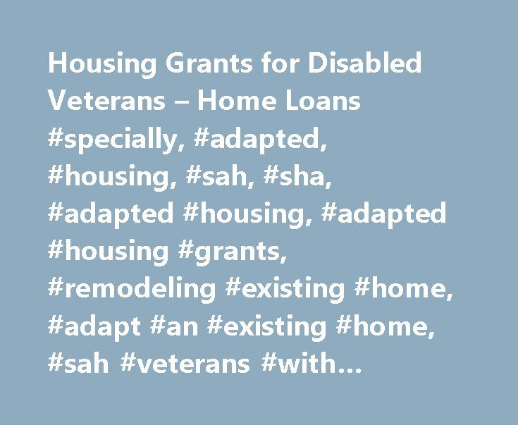 Housing Grants for Disabled Veterans – Home Loans #specially, #adapted, #housing, #sah, #sha, #adapted #housing, #adapted #housing #grants, #remodeling #existing #home, #adapt #an #existing #home, #sah #veterans #with #service-connected #disabilities http://el-paso.remmont.com/housing-grants-for-disabled-veterans-home-loans-specially-adapted-housing-sah-sha-adapted-housing-adapted-housing-grants-remodeling-existing-home-adapt-an-existing-home-sa/  # Attention A T users. To access the menus…