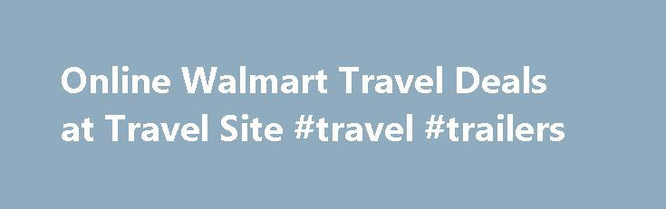 Online Walmart Travel Deals at Travel Site #travel #trailers http://travel.nef2.com/online-walmart-travel-deals-at-travel-site-travel-trailers/  #travel site # Holiday Shopping at the Big Apple Made Easy with Discount NYC Accommodations! Compare New York City Accommodation Prices! (Each site opens separately for side-by-side comparison) New York City is one of the ultimate vacation destinations in the World because there is so much things to do and see. Between Broadway show tickets. […]