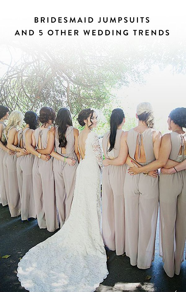 Bridesmaid Jumpsuits Are the Greatest Thing to Happen to Weddings. There's a new wave of wedding fashion happening. Non-traditional looks ahead.