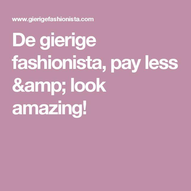 De gierige fashionista, pay less & look amazing!