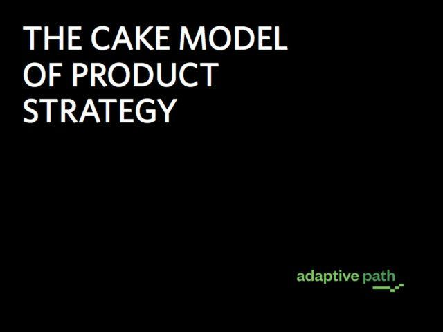The cake model of product strategy