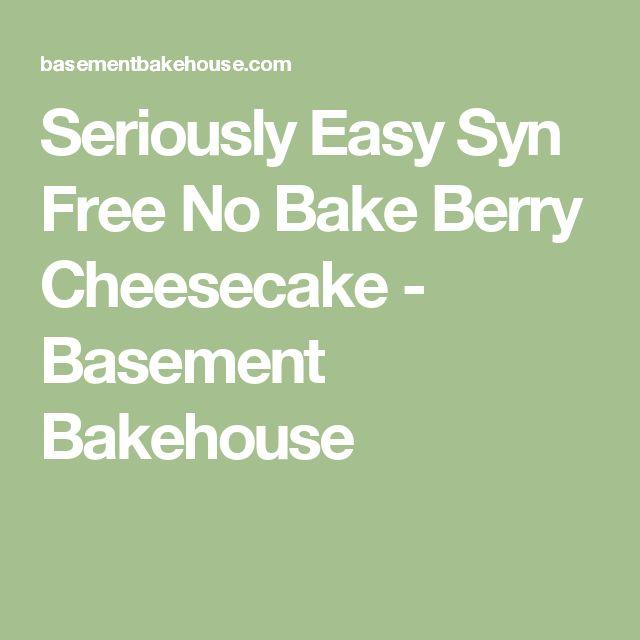 Seriously Easy Syn Free No Bake Berry Cheesecake - Basement Bakehouse