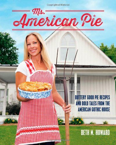 Ms. American Pie: Buttery Good Pie Recipes and Bold Tales from the American Gothic House by Beth M. Howard http://smile.amazon.com/dp/1937994686/ref=cm_sw_r_pi_dp_TAdTtb0N3HB1BCG0