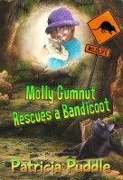 Molly Gumnut Rescues a Bandicoot, an ebook by Patricia Puddle at Smashwords $0.99