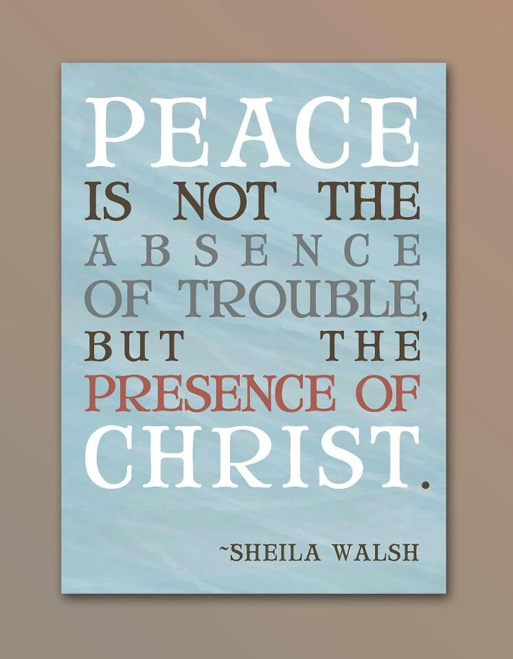 Peace is not the absence of trouble but the presence of Christ! #faith #quote