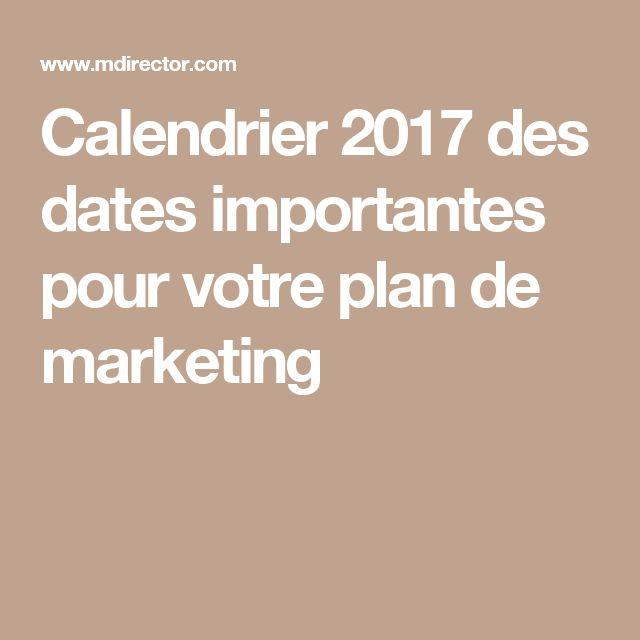 Calendrier 2017 des dates importantes pour votre plan de marketing