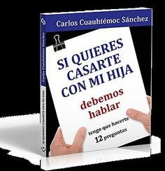 Si quieres casarte con mi hija, debemos hablar    Carlos Cuauhtémoc Sánchez  MEJORESLIBROS