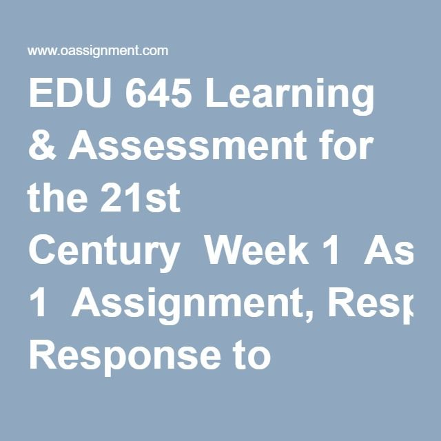 EDU 645 Learning & Assessment for the 21st Century  Week 1  Assignment, Response to Intervention  DQ 1, Assessment Crisis  DQ 2, No Child Left Behind (NCLB) and High Stakes Testing (HST) Debate  Week 2  Assignment, Learning Outcomes  DQ 1, Two Classroom Measurement Problems  DQ 2, Three Stage Model of Classroom Measurement  Week 3  Assignment, Test and Essay Items  DQ 1, Portfolio Assessment  DQ 2, Performance Authentic Assessments  Week 4  Assignment, Analyzing and Improving a Test Using…