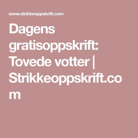 Dagens gratisoppskrift: Tovede votter   Strikkeoppskrift.com
