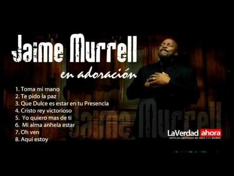 Lo mejor de las canciones cristianas de Jaime Murrell, adoración a nuestro Señor.