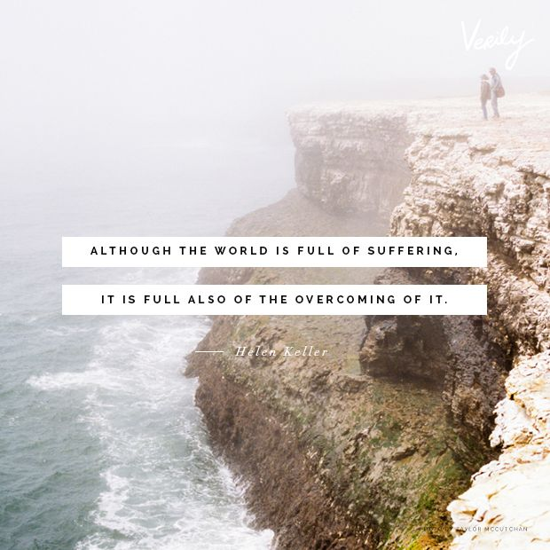 Image result for All the world is full of suffering; It is also full of overcoming it