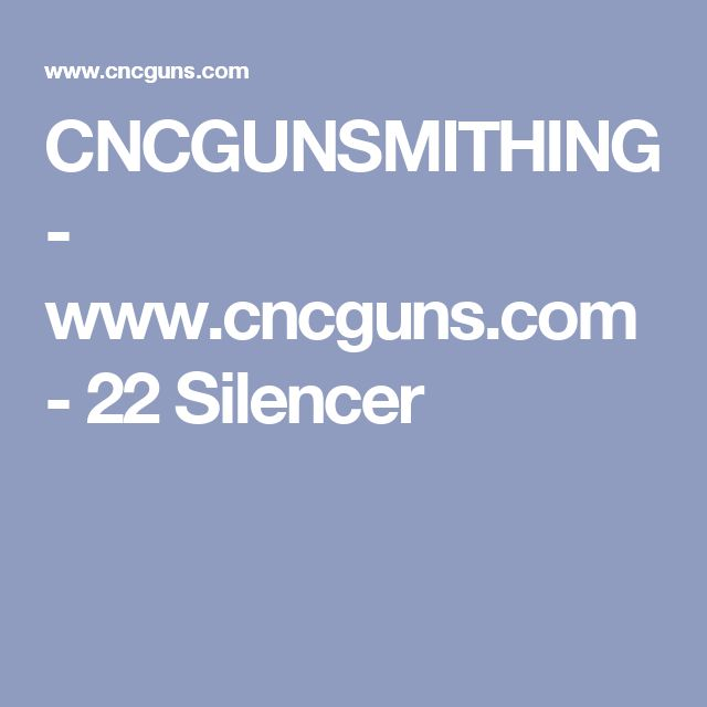 CNCGUNSMITHING - www.cncguns.com - 22 Silencer