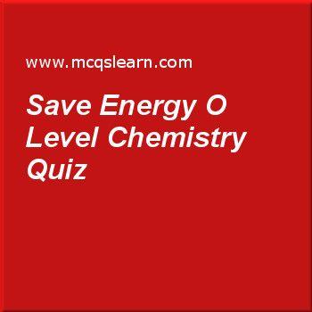 Save Energy O Level Chemistry  Quiz