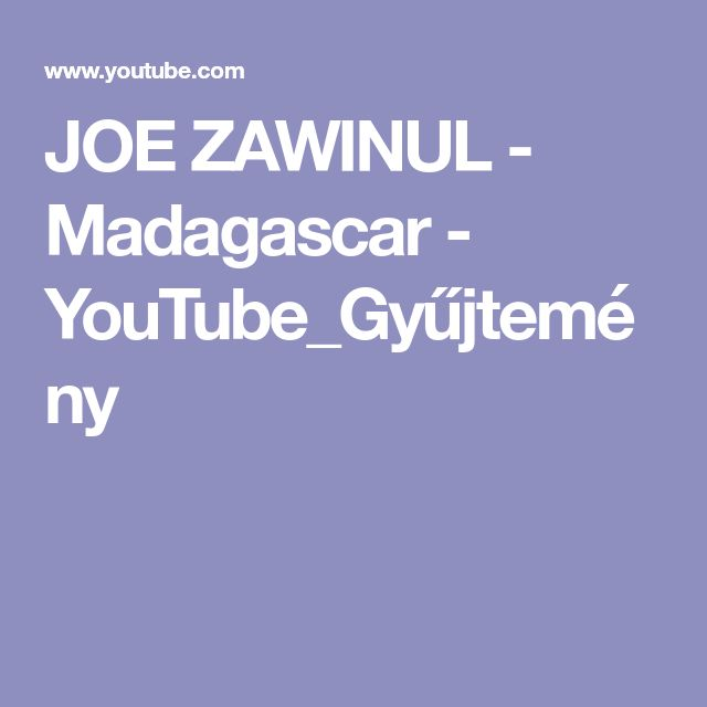 JOE ZAWINUL - Madagascar - YouTube_Gyűjtemény