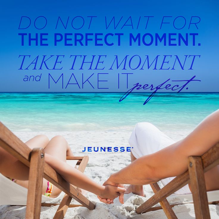 Do not wait for the perfect moment. Take the moment and make it perfect. -Unknown