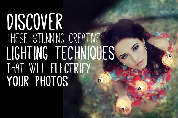Discover These Stunning Creative Lighting Techniques That Will Electrify Your Photos